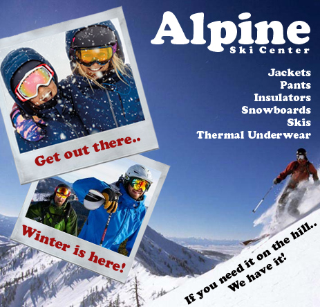 Alpine Ski Center - Jackets, Pants, Insulators, Snowboards, Skis, Thermal underwear - if you need it on the hill, we have it!